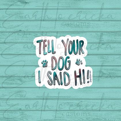 Tell Your Dog I Said Hi!