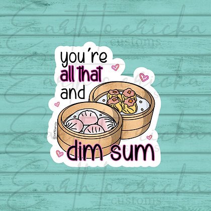 You're All That and Dim Sum