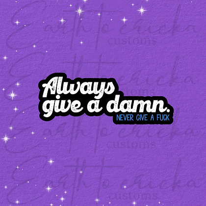 Always Give A Damn, Never Give A Fuck