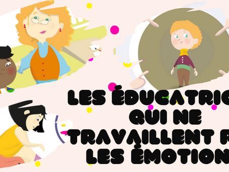 Les éducatrices qui ne travaillent pas les émotions