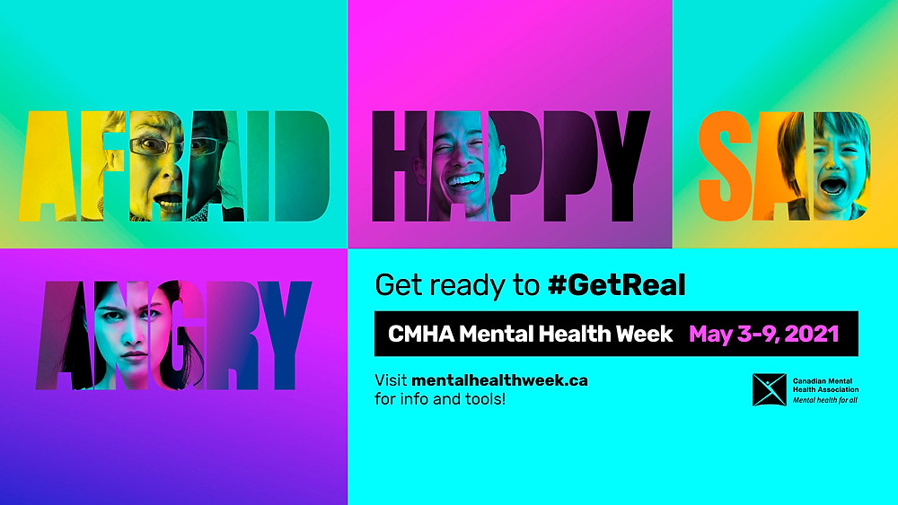 The words afraid, happy, sad and angry with people expressing thoes respective emotions in the letters. Text saying: Get ready to #GetReal, CMHA Mental Health Week May 3-9,2021 and to visit mentalhealthweek.ca for info and tools!