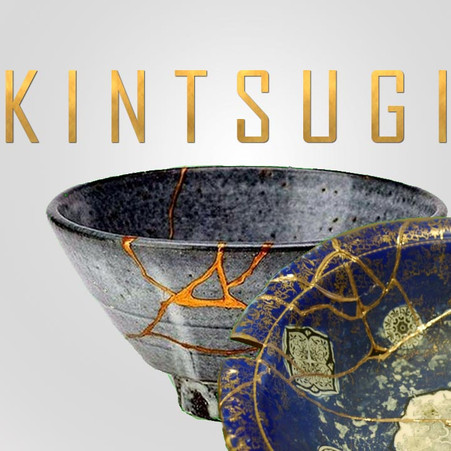 KINTSUGI: Imperfection is just another word for perfection.