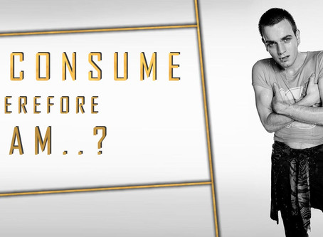I consume therefore I am..?