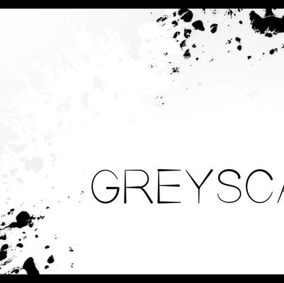 Greyscale.