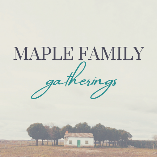 Maple Family Gatherings