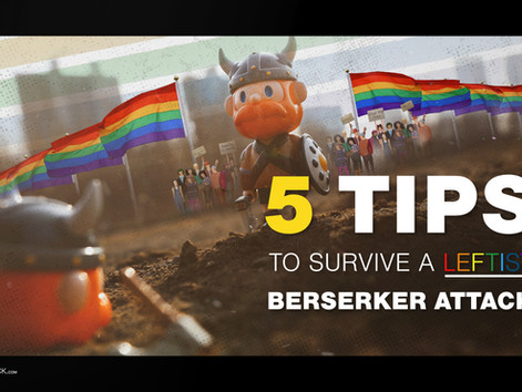 5 TIPS TO SURVIVE A LEFTIST BERSERKER ATTACK