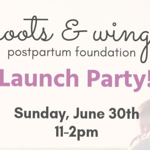 Roots and Wings Postpartum Foundation Kick Off Party