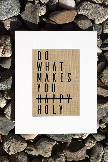 Do What MakesYou Holy Burlap Print