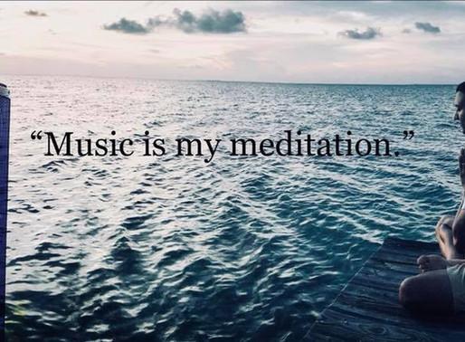 """Music is my meditation"""