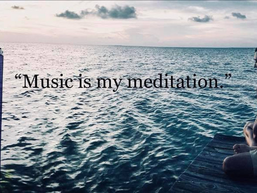"""Music is my meditation"""