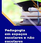 Pedagogia em espaços escolares e não escolares
