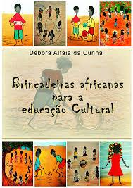 Brincadeiras africanas para a educação cultural