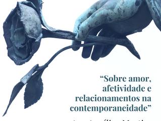 """""""Sobre amor, afetividade e relacionamentos na contemporaneidade"""""""