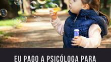 Eu pago a Psicóloga para ela brincar com meu filho?