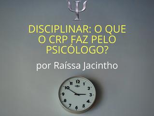 Disciplinar: O que o CRP faz pelo Psicólogo?