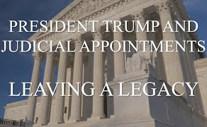 President Trump And Judicial Appointments:  Leaving A Legacy