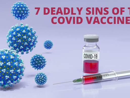 7 DEADLY SINS OF THE COVID VACCINE