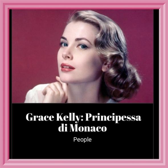 Grace Kelly: Principessa di Monaco