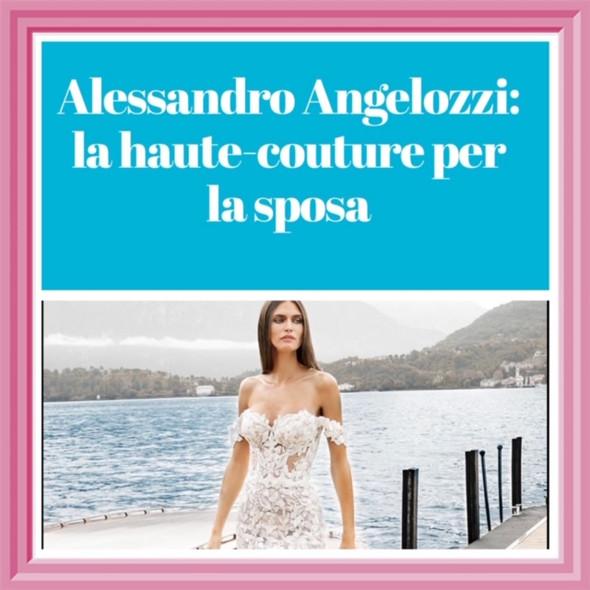 Alessandro Angelozzi: la haute-couture per la sposa