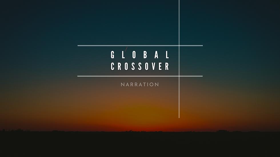 GLOBAL CROSSOVER narration.png