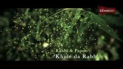 Rabbi/Papon Dewarist - Khulle Da Rab