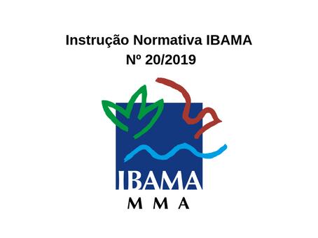 Supressão de Vegetação - Instrução Normativa IBAMA Nº 20/2019