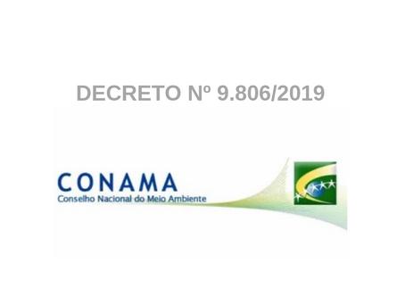 COMPOSIÇÃO E FUNCIONAMENTO DO CONAMA - DECRETO Nº 9.806/2019