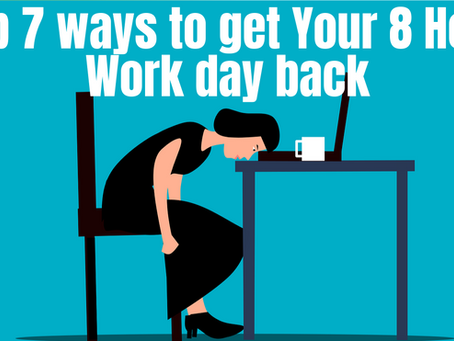 Top 7 Ways to get Your 8 Hour Workday Back