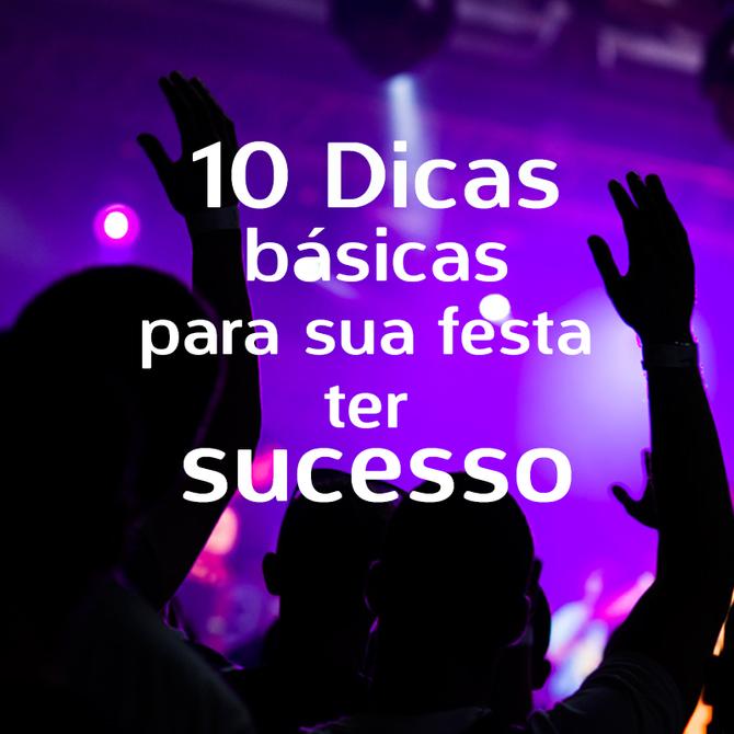 10 dicas básicas para sua festa ter sucesso