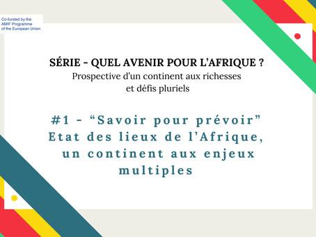 """Série - #1 """"Savoir pour prévoir."""" Etat des lieux de l'Afrique, un continent aux enjeux multiples."""