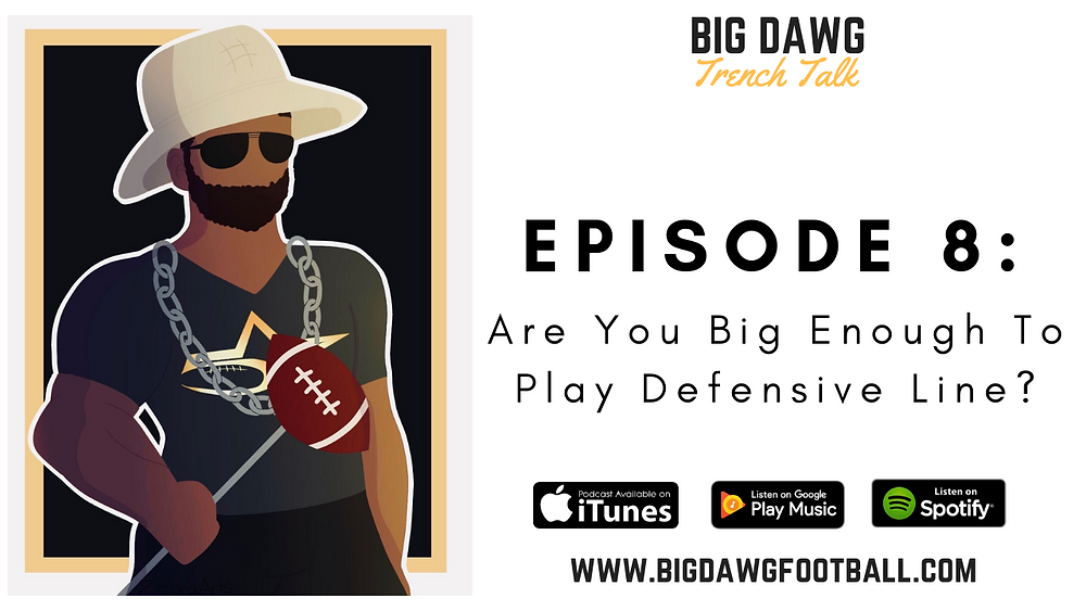 Big Dawg Trench Talk Podcast Episode 8: Are You Big Enough To Play Defensive Line? | Podcast Hosted By Coach Arpedge Rolle of Five Star Linemen Academy.