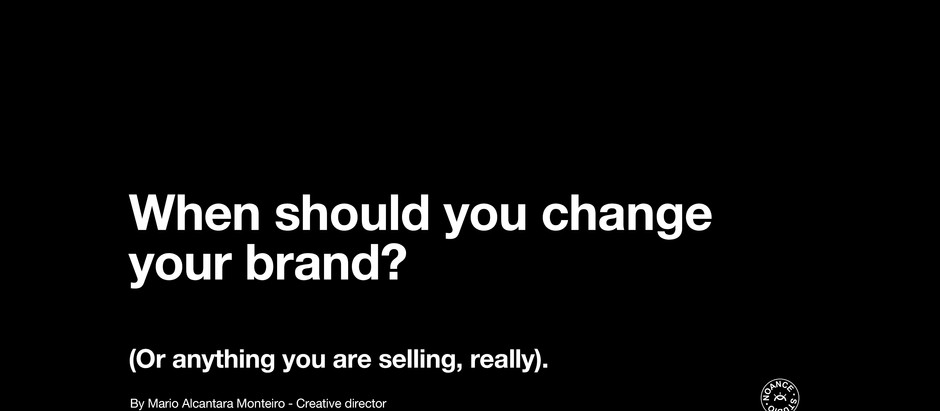 When should you change your brand (or anything you're selling really)?