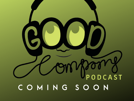 GOOD COMPANY PODCAST!