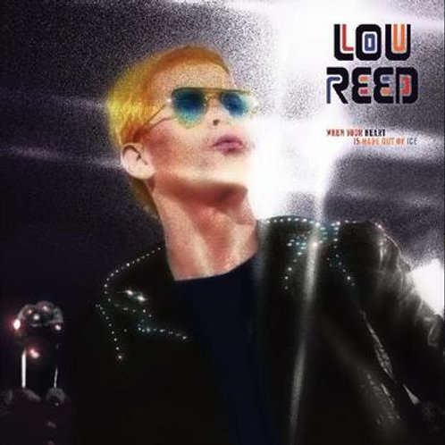 Lou Reed - When Your Heart Is Made Out Of Ice