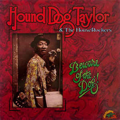 Hound Dog Taylor & The House Rockers – Beware Of The Dog!
