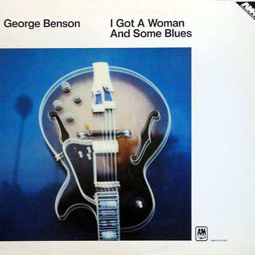 George Benson ‎– I Got A Woman And Some Blues