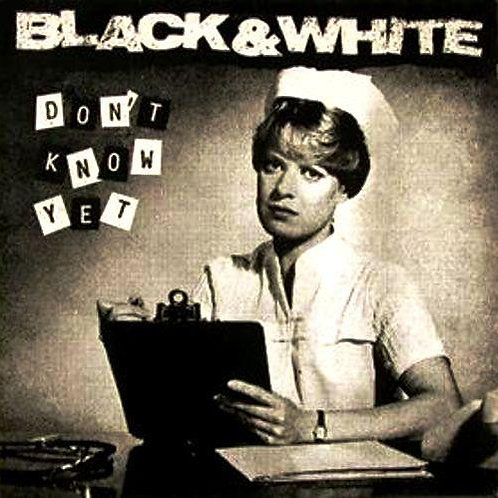 Black & White  – Don't Know Yet