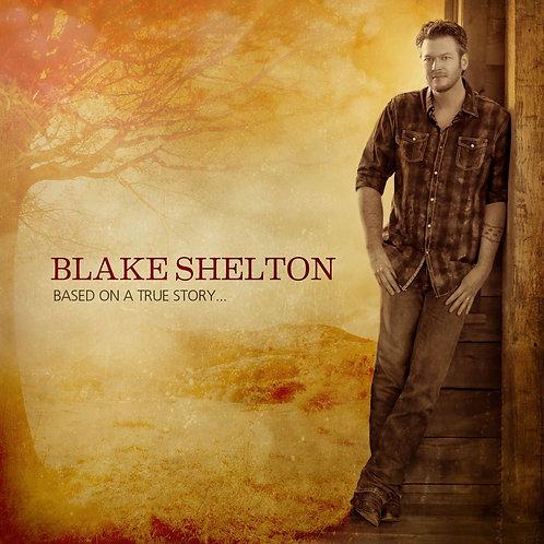 Blake Shelton – Based On A True Story...