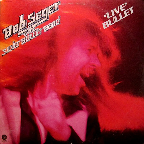 Bob Seger And The Silver Bullet Band ‎– Live Bullet
