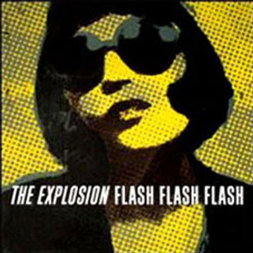 The Explosion – Flash Flash Flash
