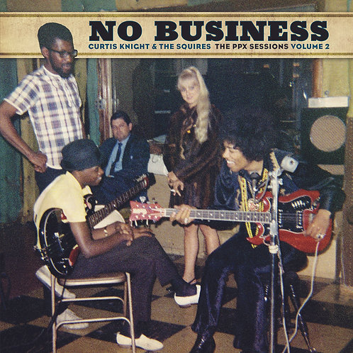Curtis Knight & The Squires - No Business: The PPX Sessions Volume 2