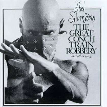 Shel Silverstein – The Great Conch Train Robbery And Other Songs