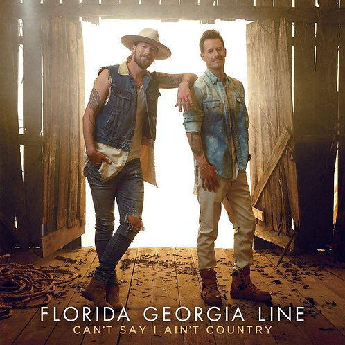 Florida Georgia Line ‎– Can't Say I Ain't Country