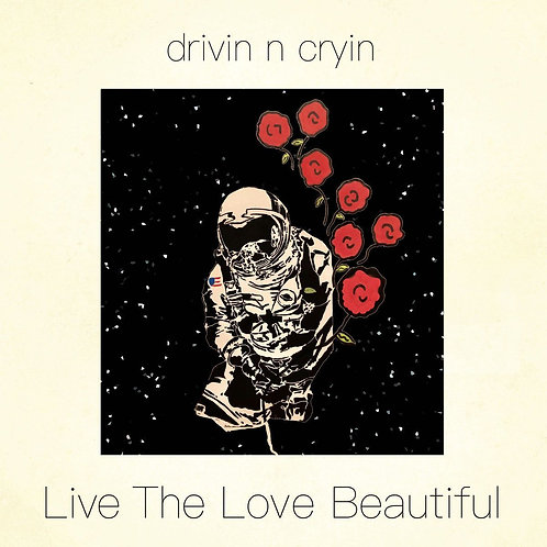 Drivin' N' Cryin' ‎- Live The Love Beautiful