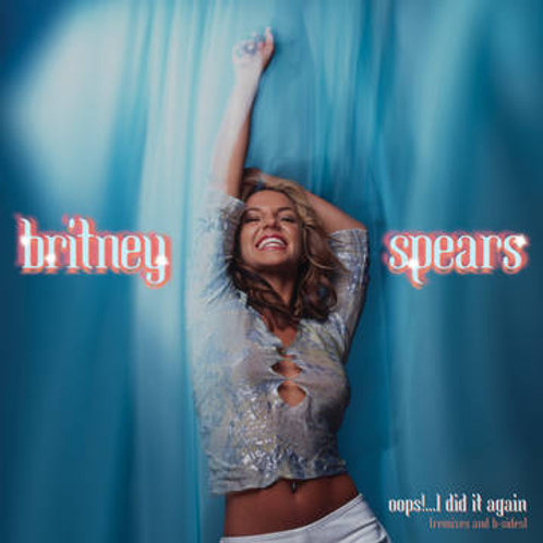Britney Spears - Oops!...I Did It Again (Remixes and B-Sides)