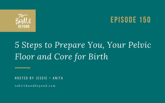 [Podcast] 5 Steps to Prepare You, Your Pelvic Floor and Core for Birth