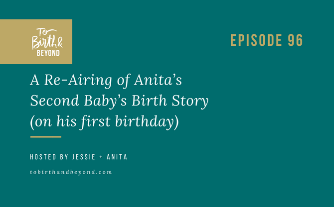 [Podcast] - A Re-Airing of Anita's Second Baby's Birth Story (on his first birthday)