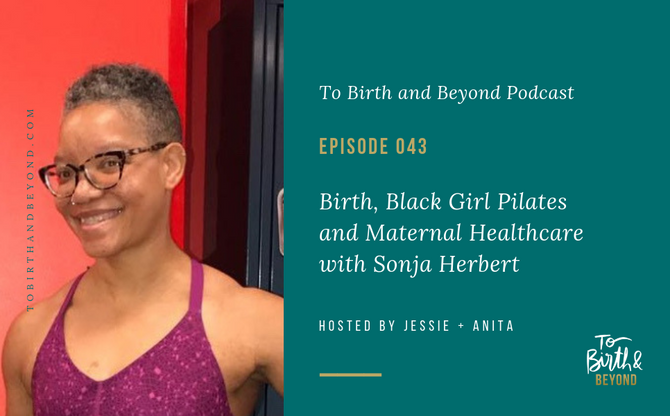 [Podcast] - Birth, Black Girl Pilates and Maternal Healthcare with Sonja Herbert