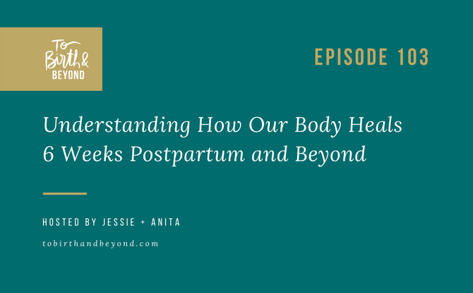 [Podcast] Understanding How Our Body Heals 6 Weeks Postpartum and Beyond