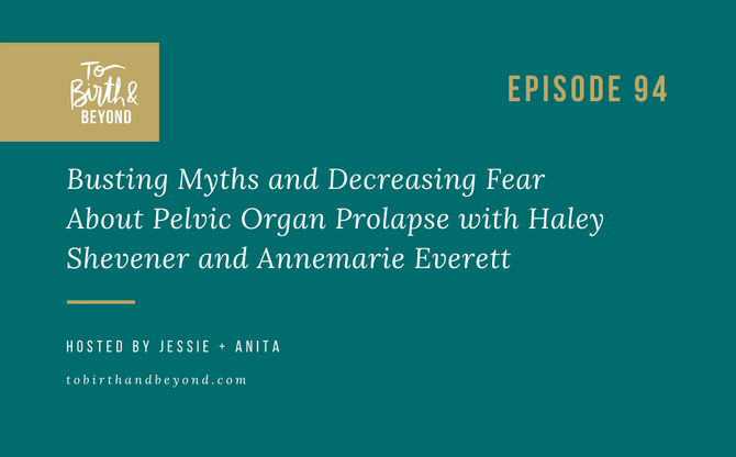 [Podcast] - Busting Myths and Decreasing Fear about Pelvic Organ Prolapse with Haley Shevener and An